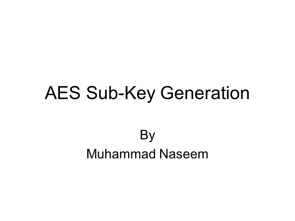 AES Sub-Key Generation By Muhammad Naseem