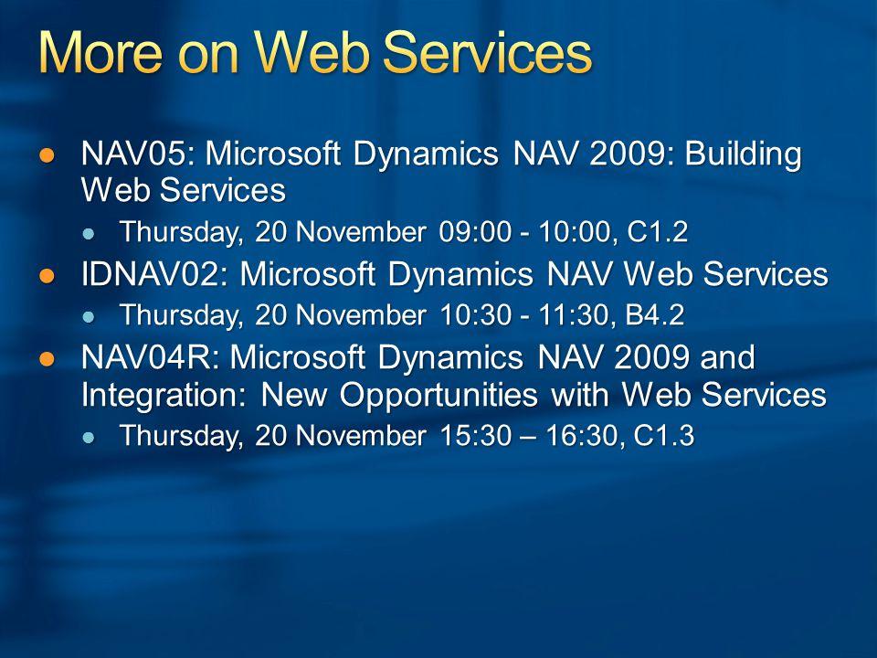●NAV05: Microsoft Dynamics NAV 2009: Building Web Services ● Thursday, 20 November 09:00 - 10:00, C1.2 ● Thursday, 20 November 09:00 - 10:00, C1.2 ●ID