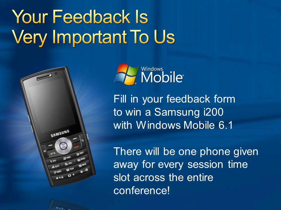 Fill in your feedback form to win a Samsung i200 with Windows Mobile 6.1 There will be one phone given away for every session time slot across the entire conference!
