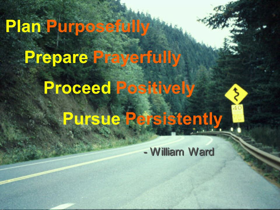Plan Purposefully Prepare Prayerfully Proceed Positively Pursue Persistently - William Ward - William Ward