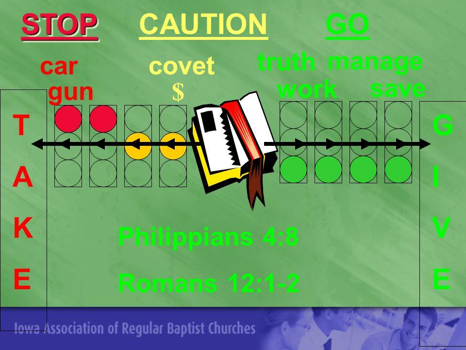 car $ covet Philippians 4:8 Romans 12:1-2 truth work manage save GIVEGIVE gun TAKETAKE STOP STOP CAUTION GO
