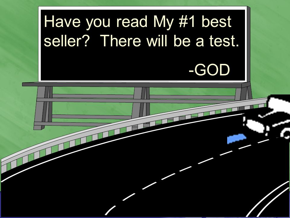 Have you read My #1 best seller There will be a test. -GOD