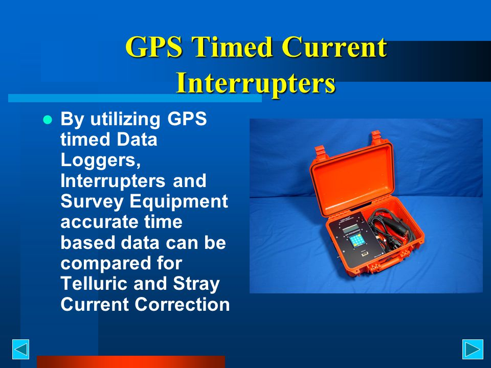 GPS Timed Current Interrupters By utilizing GPS timed Data Loggers, Interrupters and Survey Equipment accurate time based data can be compared for Telluric and Stray Current Correction