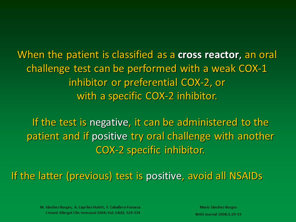 When the patient is classified as a cross reactor, an oral challenge test can be performed with a weak COX-1 inhibitor or preferential COX-2, or with a specific COX-2 inhibitor.