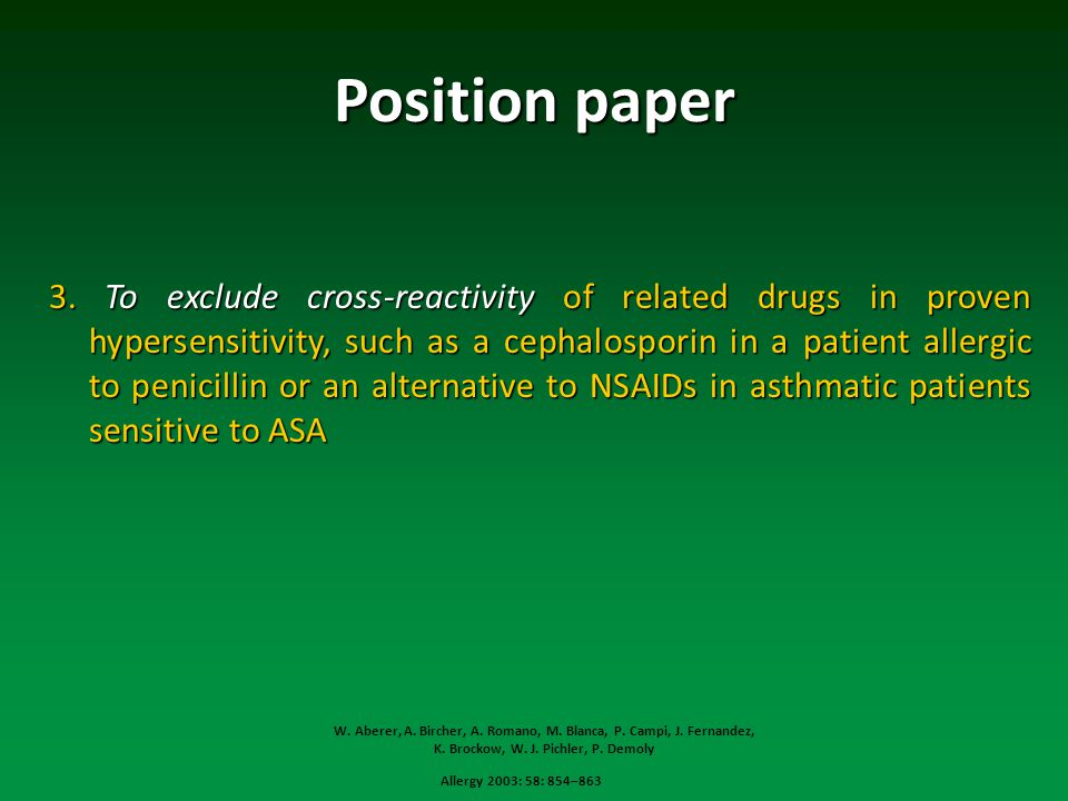 Position paper 3. To exclude cross-reactivity of related drugs in proven hypersensitivity, such as a cephalosporin in a patient allergic to penicillin