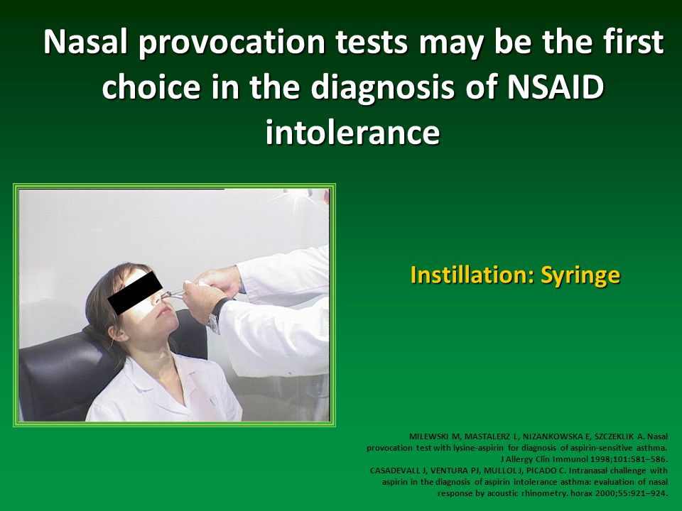 Nasal provocation tests may be the first choice in the diagnosis of NSAID intolerance MILEWSKI M, MASTALERZ L, NIZANKOWSKA E, SZCZEKLIK A. Nasal provo
