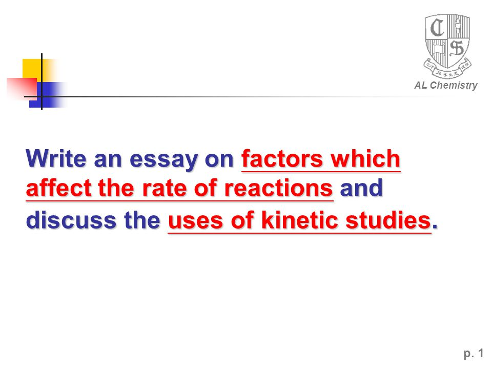 Write an essay on factors which affect the rate of reactions and discuss the uses of kinetic studies.