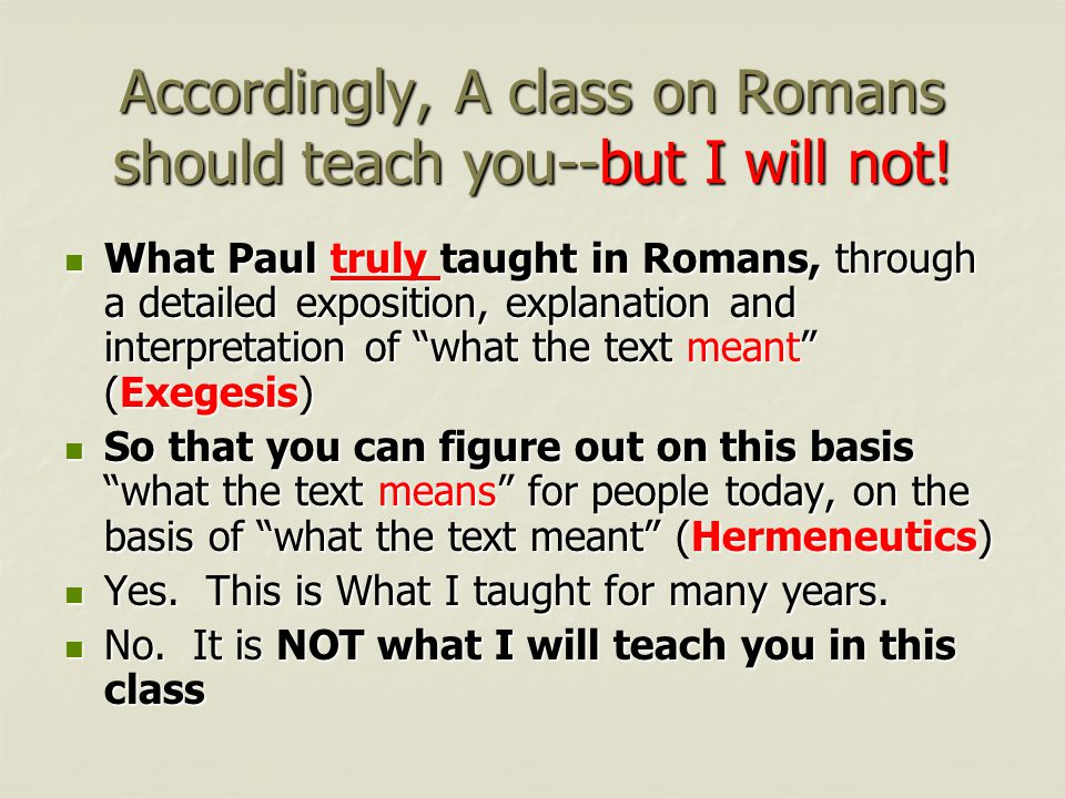 Accordingly, A class on Romans should teach you--but I will not.