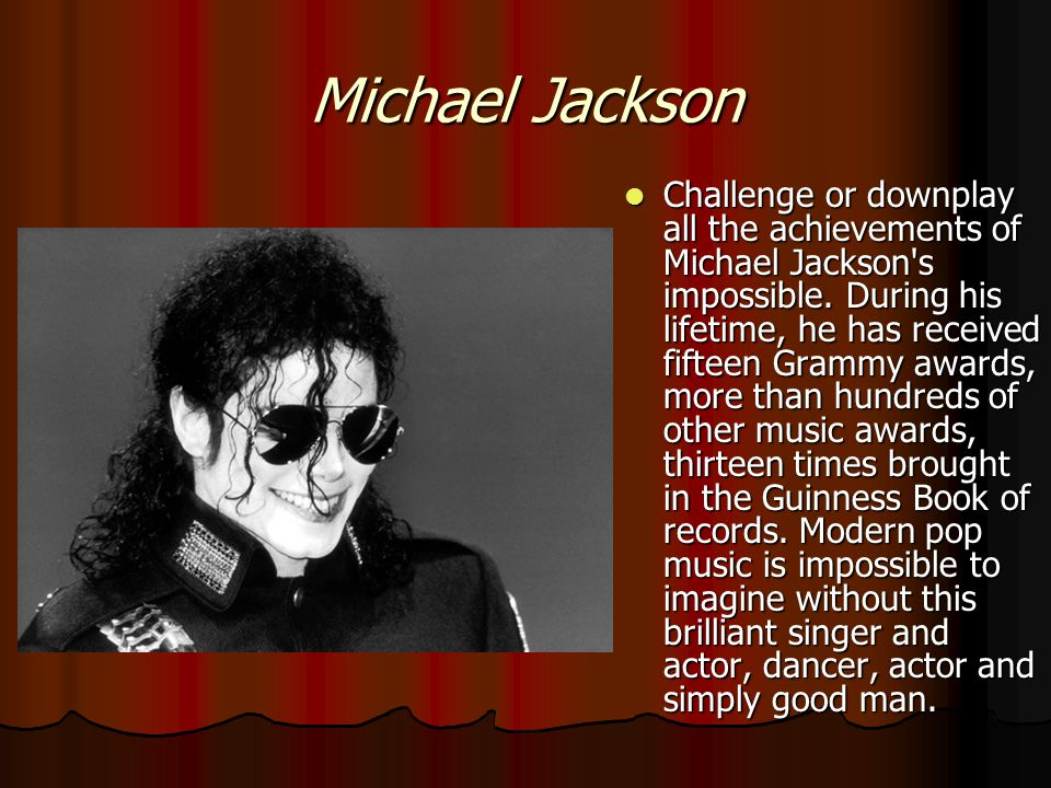 Michael Jackson Challenge or downplay all the achievements of Michael Jackson s impossible.