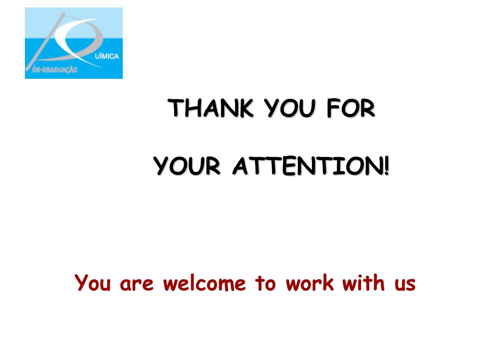 THANK YOU FOR YOUR ATTENTION! You are welcome to work with us