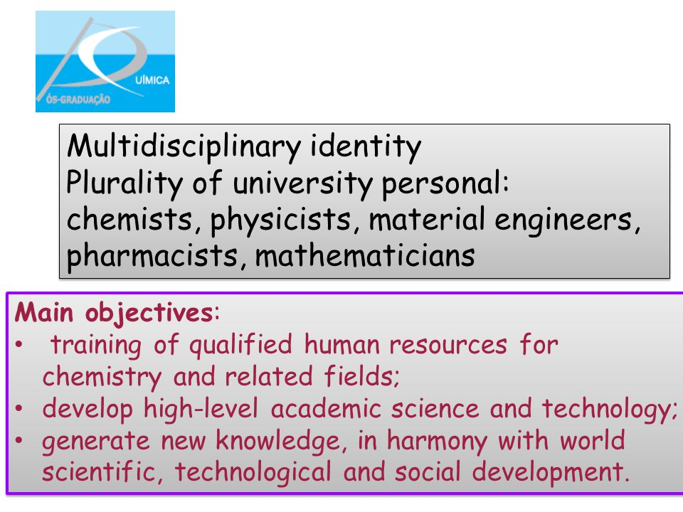 Main objectives: training of qualified human resources for chemistry and related fields; develop high-level academic science and technology; generate