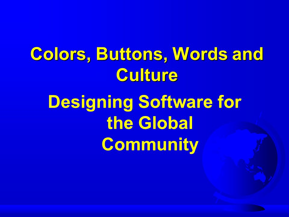Colors, Buttons, Words and Culture Designing Software for the Global Community