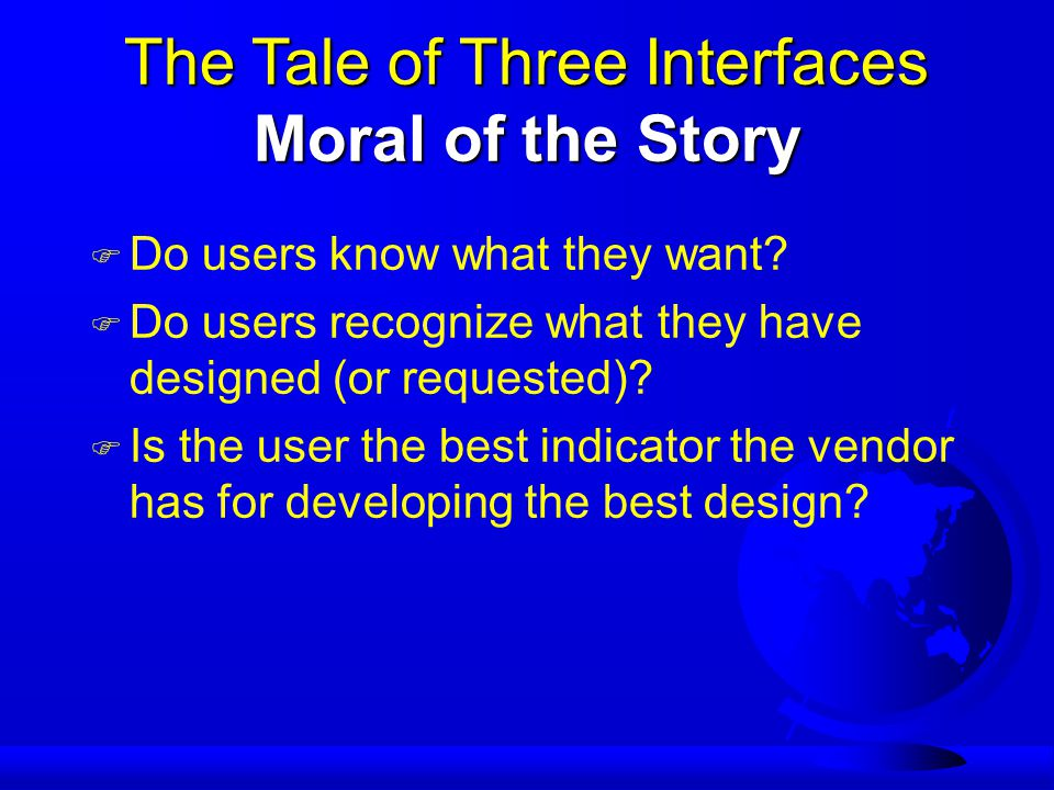 The Tale of Three Interfaces Moral of the Story F F Do users know what they want.