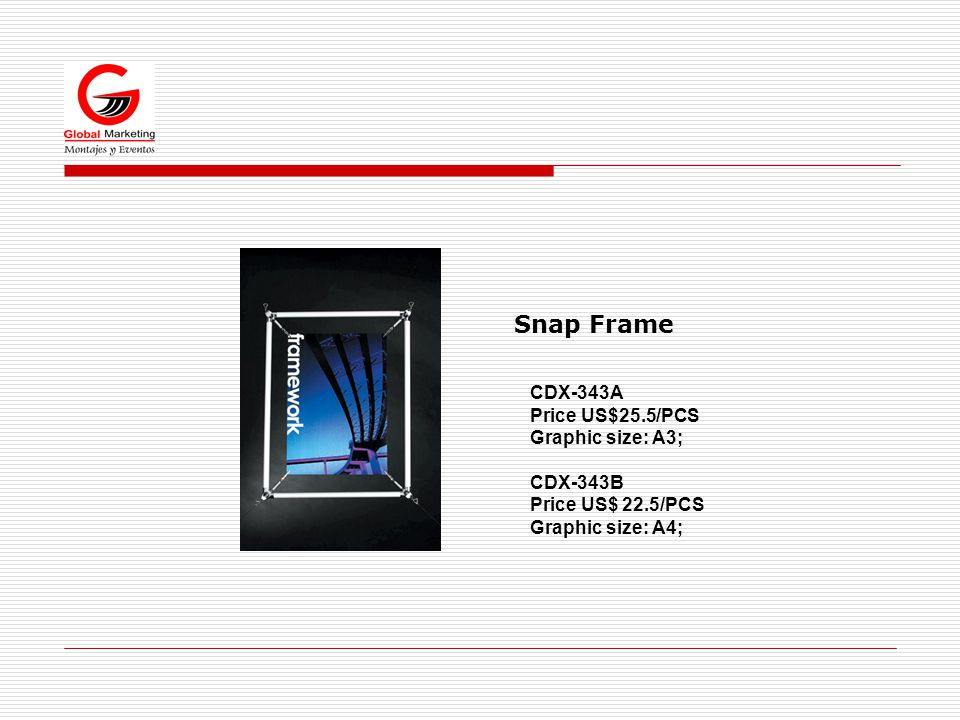 CDX-343A Price US$25.5/PCS Graphic size: A3; CDX-343B Price US$ 22.5/PCS Graphic size: A4; Snap Frame