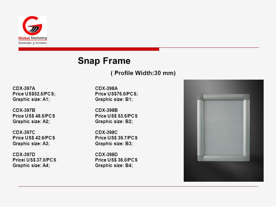 Snap Frame ( Profile Width:30 mm) CDX-397A Price US$52.5/PCS; Graphic size: A1; CDX-397B Price US$ 48.5/PCS Graphic size: A2; CDX-397C Price US$ 42.6/PCS Graphic size: A3; CDX-397D Pricei US$ 37.0/PCS Graphic size: A4; CDX-398A Price US$76.0/PCS; Graphic size: B1; CDX-398B Price US$ 53.5/PCS Graphic size: B2; CDX-398C Price US$ 39.7/PCS Graphic size: B3; CDX-398D Price US$ 36.0/PCS Graphic size: B4;