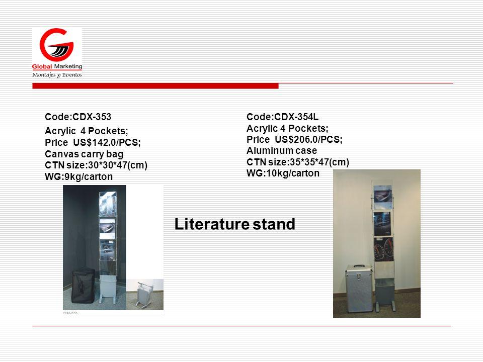 Code:CDX-353 Acrylic 4 Pockets; Price US$142.0/PCS; Canvas carry bag CTN size:30*30*47(cm) WG:9kg/carton Literature stand Code:CDX-354L Acrylic 4 Pockets; Price US$206.0/PCS; Aluminum case CTN size:35*35*47(cm) WG:10kg/carton