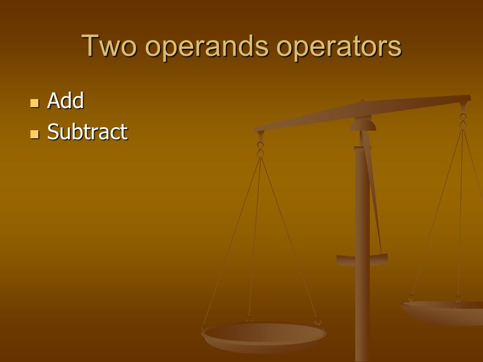 Two operands operators Add Add Subtract Subtract