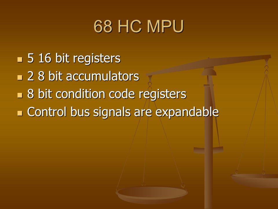 68 HC MPU 5 16 bit registers 5 16 bit registers 2 8 bit accumulators 2 8 bit accumulators 8 bit condition code registers 8 bit condition code registers Control bus signals are expandable Control bus signals are expandable