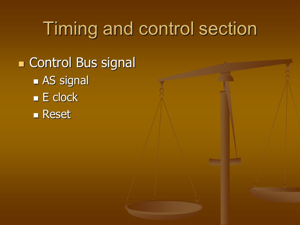 Timing and control section Control Bus signal Control Bus signal AS signal AS signal E clock E clock Reset Reset