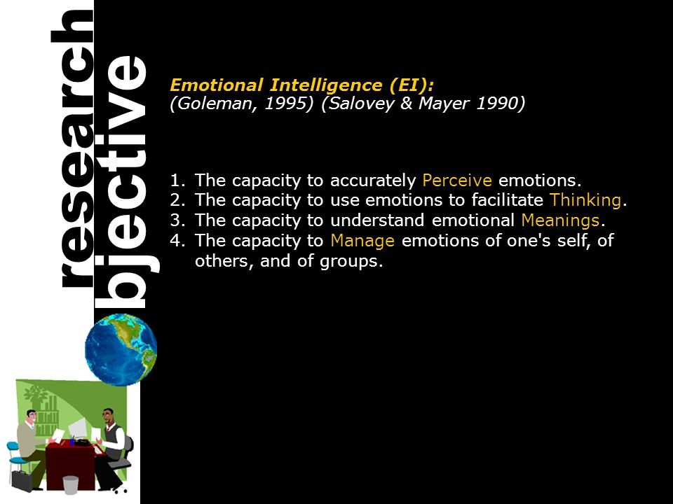 Emotional Intelligence (EI): (Goleman, 1995) (Salovey & Mayer 1990) 1.The capacity to accurately Perceive emotions.