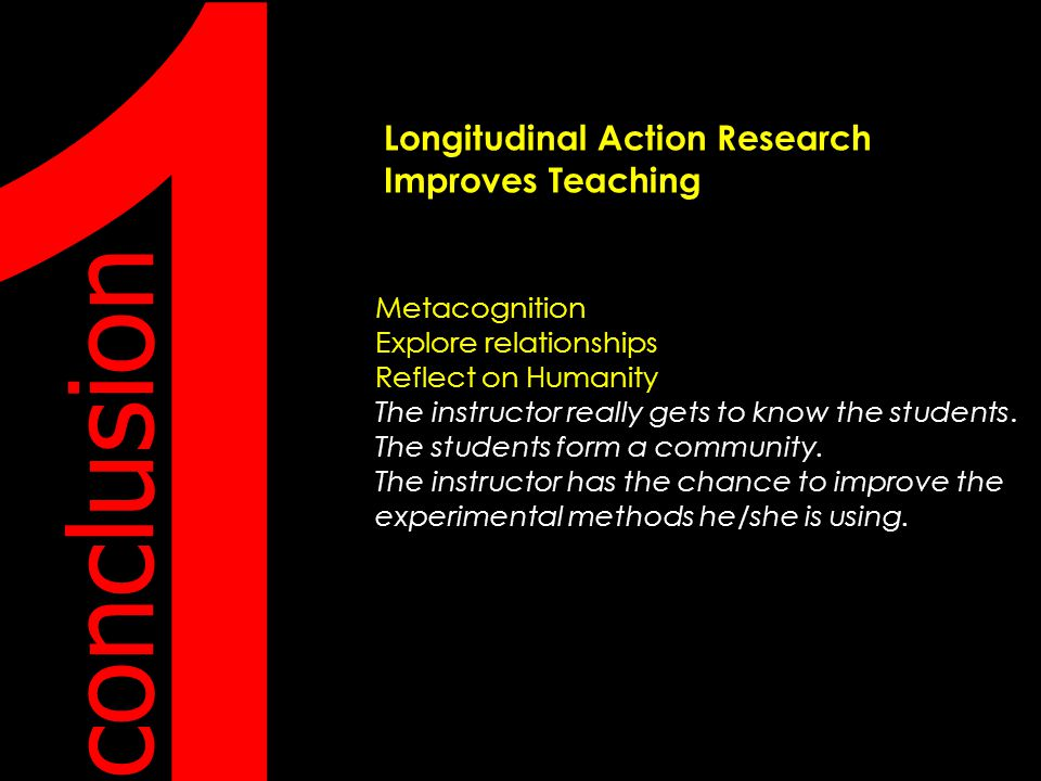 1 Longitudinal Action Research Improves Teaching Metacognition Explore relationships Reflect on Humanity The instructor really gets to know the students.