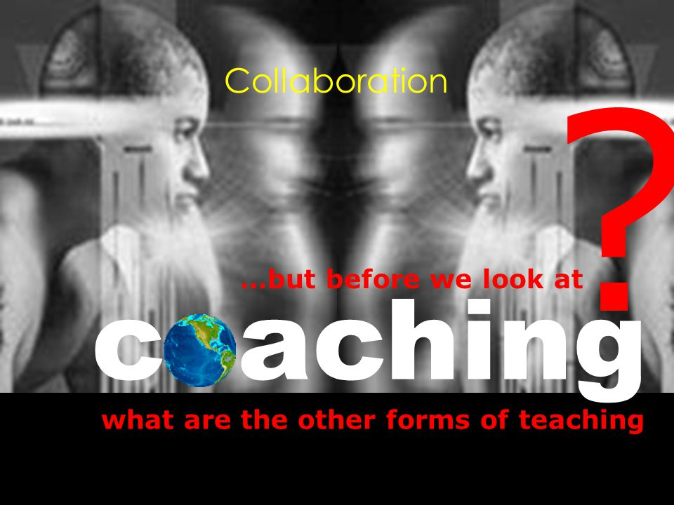 achingc what are the other forms of teaching ? …but before we look at