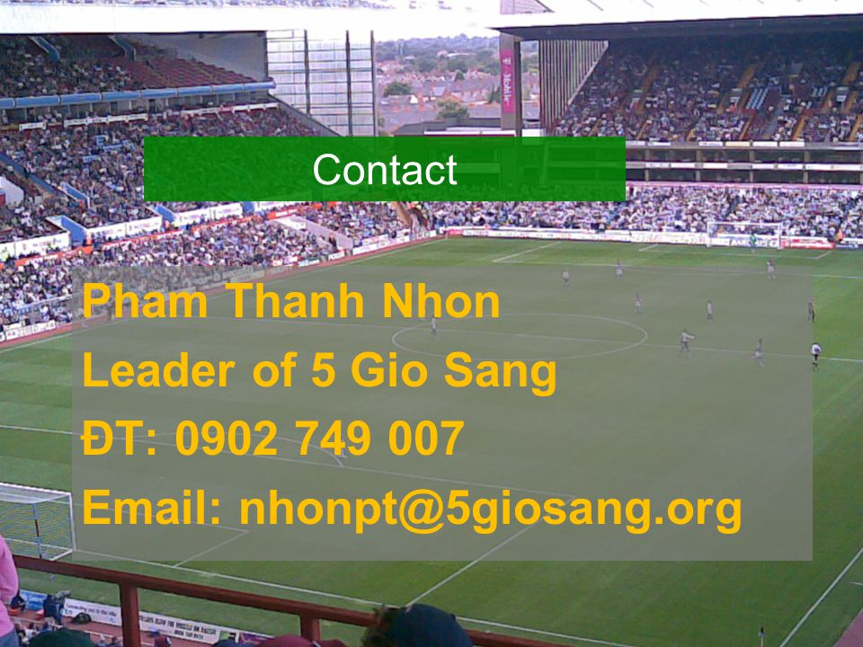 Pham Thanh Nhon Leader of 5 Gio Sang ĐT: 0902 749 007 Email: nhonpt@5giosang.org Contact