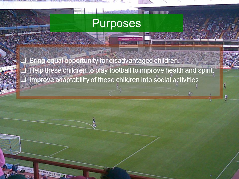 Purposes  Bring equal opportunity for disadvantaged children.