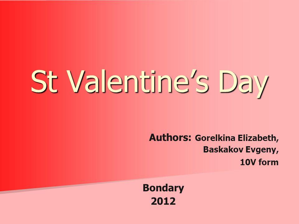Authors: Gorelkina Elizabeth, Baskakov Evgeny, 10V form Bondary 2012 St Valentine's Day