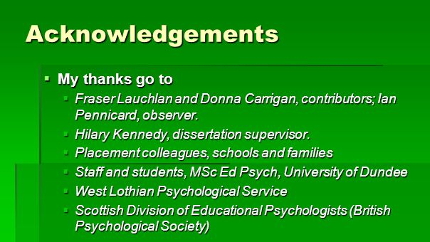 Acknowledgements  My thanks go to  Fraser Lauchlan and Donna Carrigan, contributors; Ian Pennicard, observer.