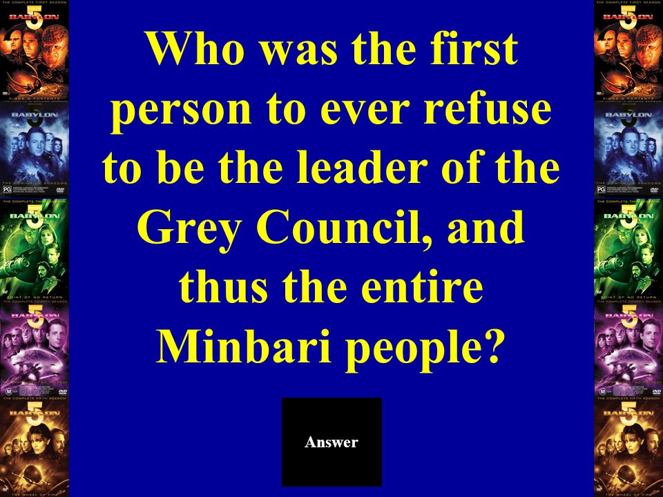 Who was the first person to ever refuse to be the leader of the Grey Council, and thus the entire Minbari people.