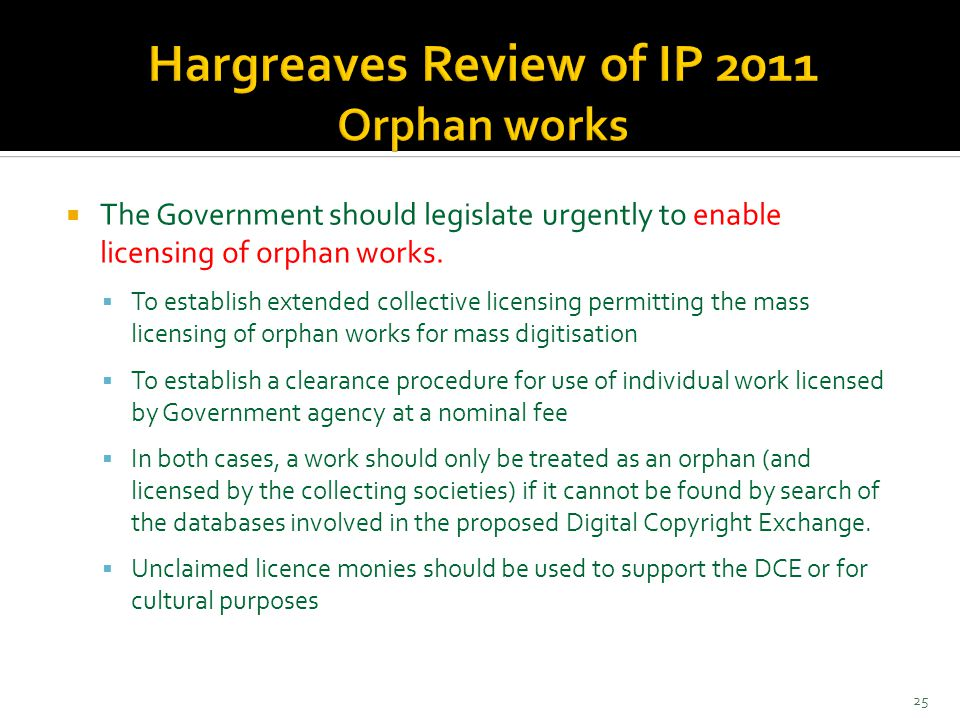  The Government should legislate urgently to enable licensing of orphan works.