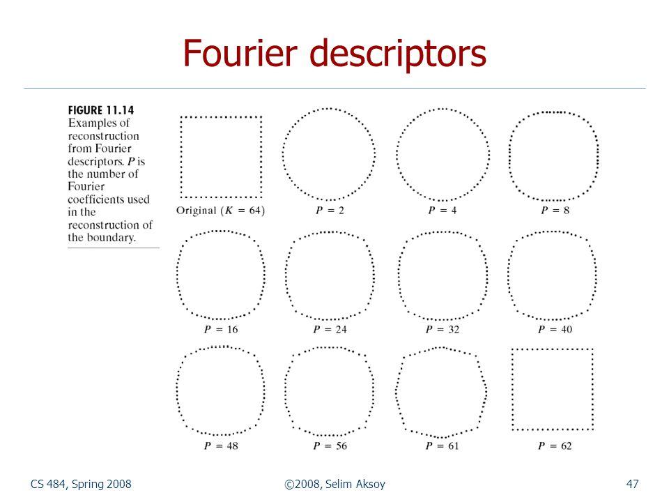 CS 484, Spring 2008©2008, Selim Aksoy47 Fourier descriptors
