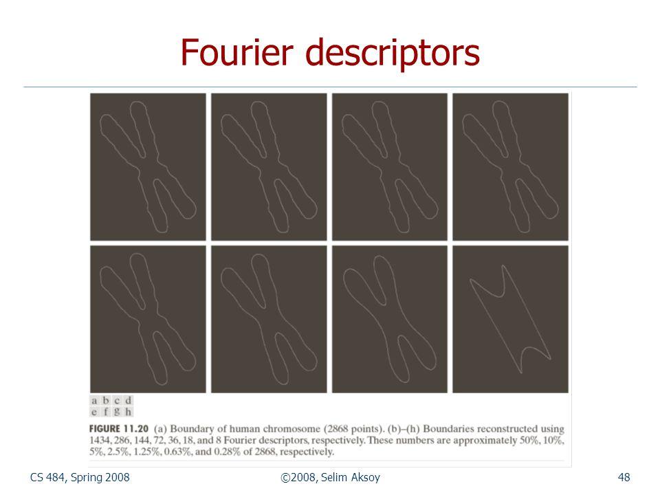 CS 484, Spring 2008©2008, Selim Aksoy48 Fourier descriptors