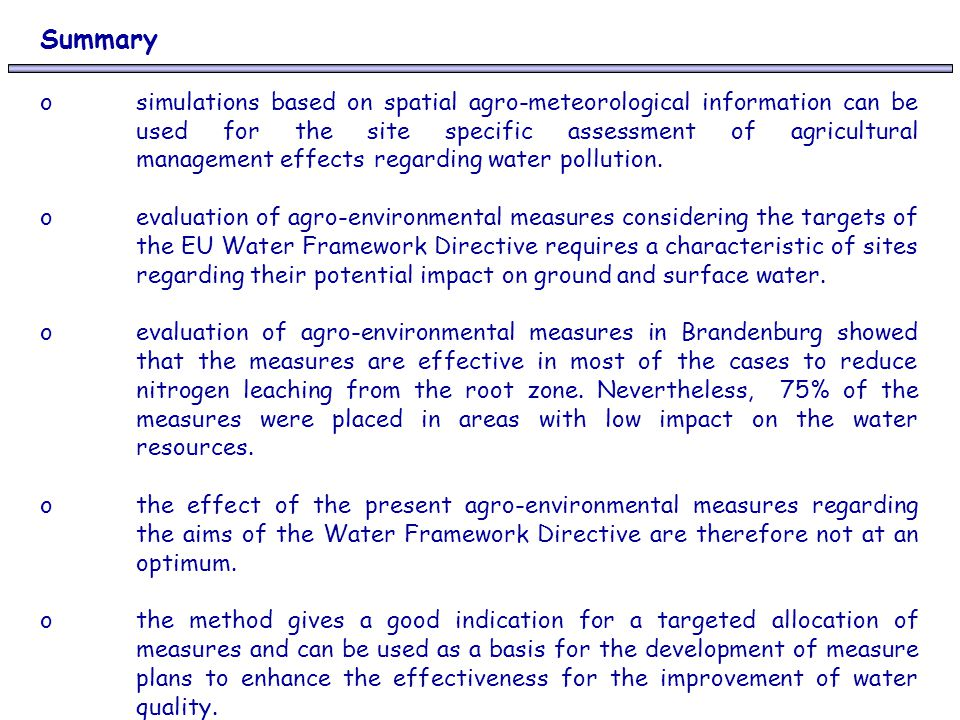 Summary o simulations based on spatial agro-meteorological information can be used for the site specific assessment of agricultural management effects regarding water pollution.
