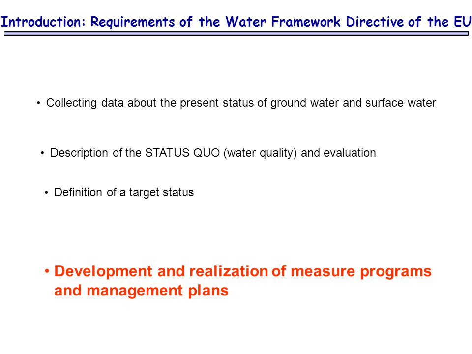 Description of the STATUS QUO (water quality) and evaluation Definition of a target status Development and realization of measure programs and managem