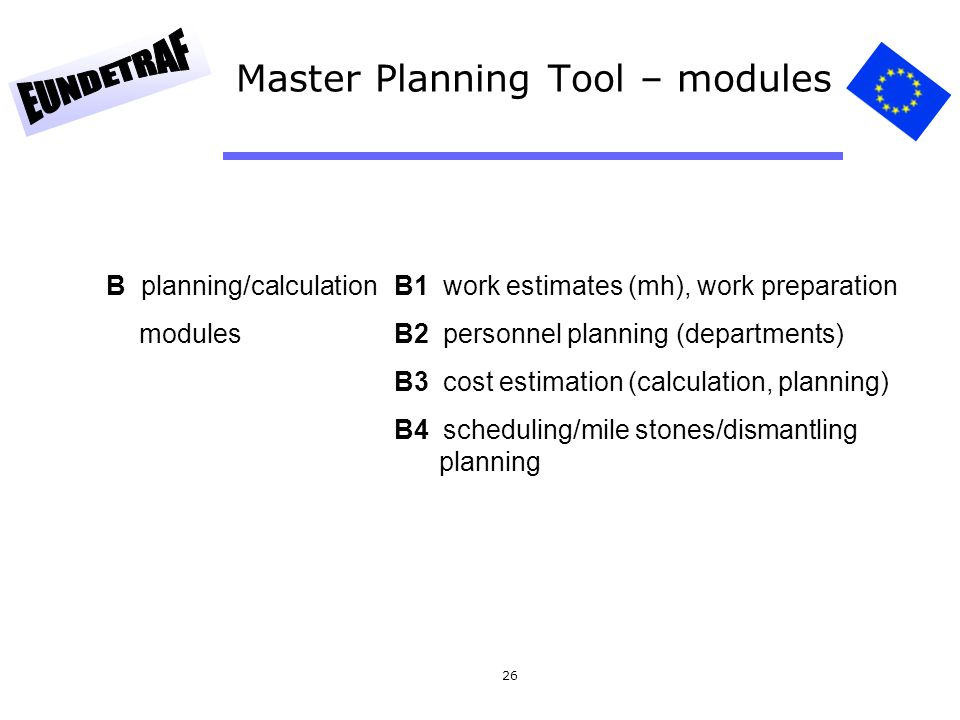 26 Master Planning Tool – modules B planning/calculation B1 work estimates (mh), work preparation modulesB2 personnel planning (departments) B3 cost e