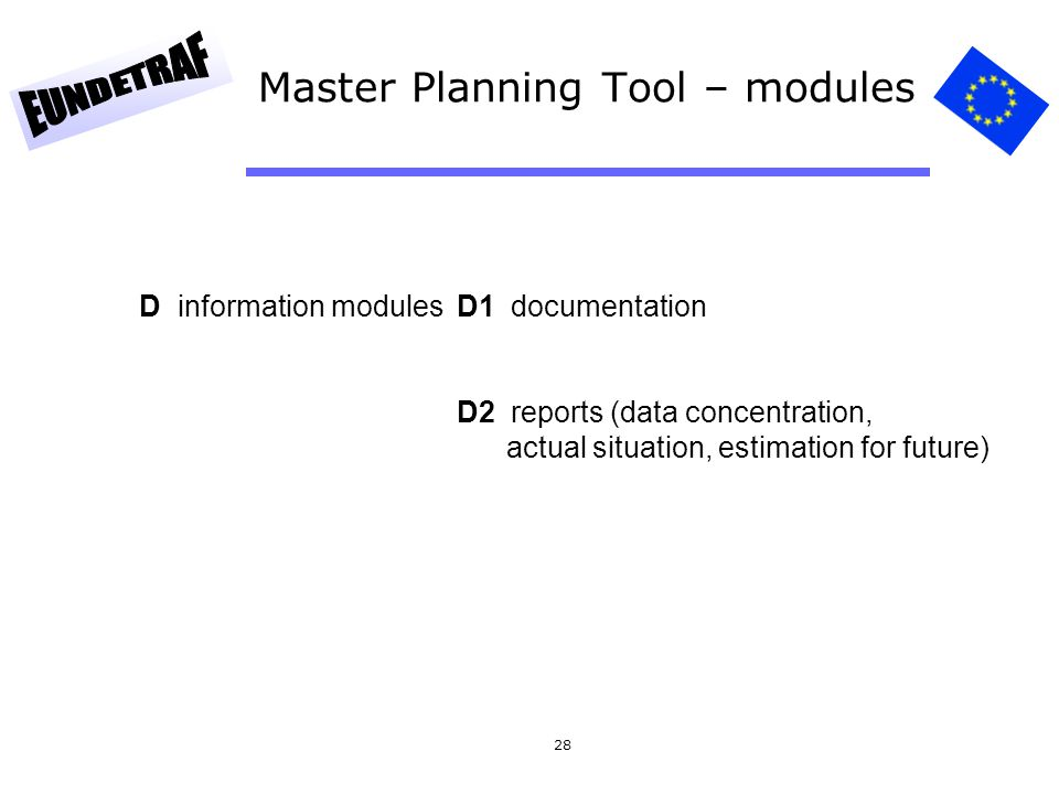 28 Master Planning Tool – modules D information modules D1 documentation D2 reports (data concentration, actual situation, estimation for future)