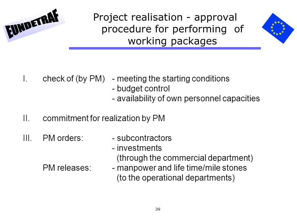 39 Project realisation - approval procedure for performing of working packages I.check of (by PM)- meeting the starting conditions - budget control -