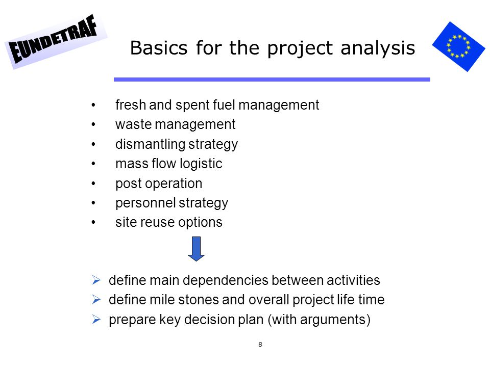 8 Basics for the project analysis fresh and spent fuel management waste management dismantling strategy mass flow logistic post operation personnel st