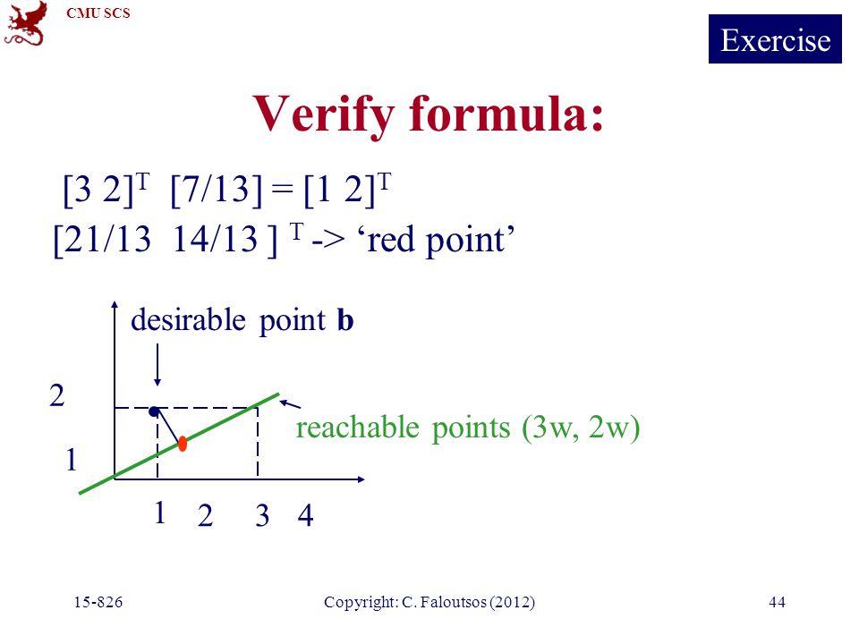 CMU SCS 15-826Copyright: C. Faloutsos (2012)44 Verify formula: [3 2] T [7/13] = [1 2] T [21/13 14/13 ] T -> 'red point' 1 234 1 2 reachable points (3w