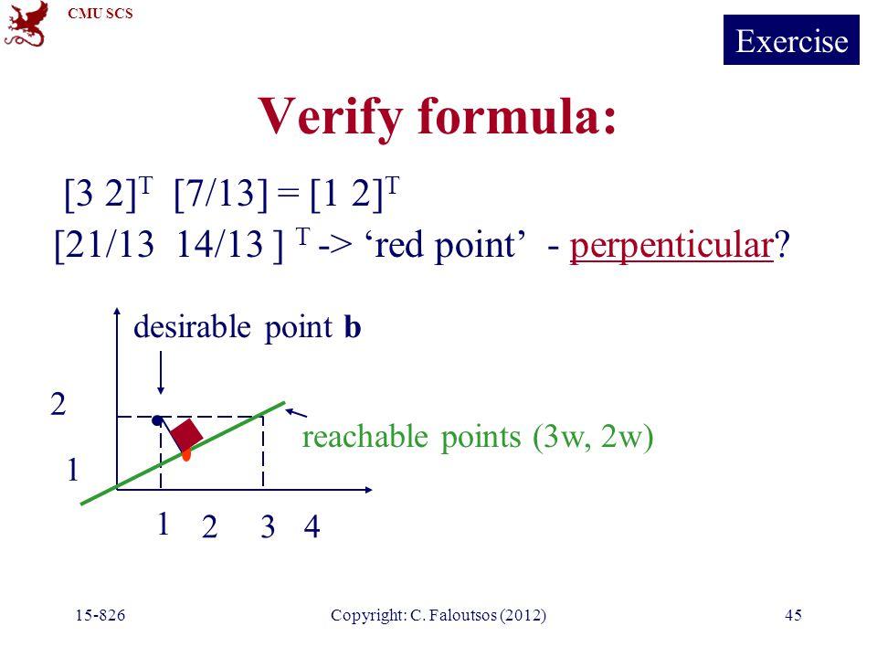 CMU SCS 15-826Copyright: C. Faloutsos (2012)45 Verify formula: [3 2] T [7/13] = [1 2] T [21/13 14/13 ] T -> 'red point' - perpenticular? 1 234 1 2 rea