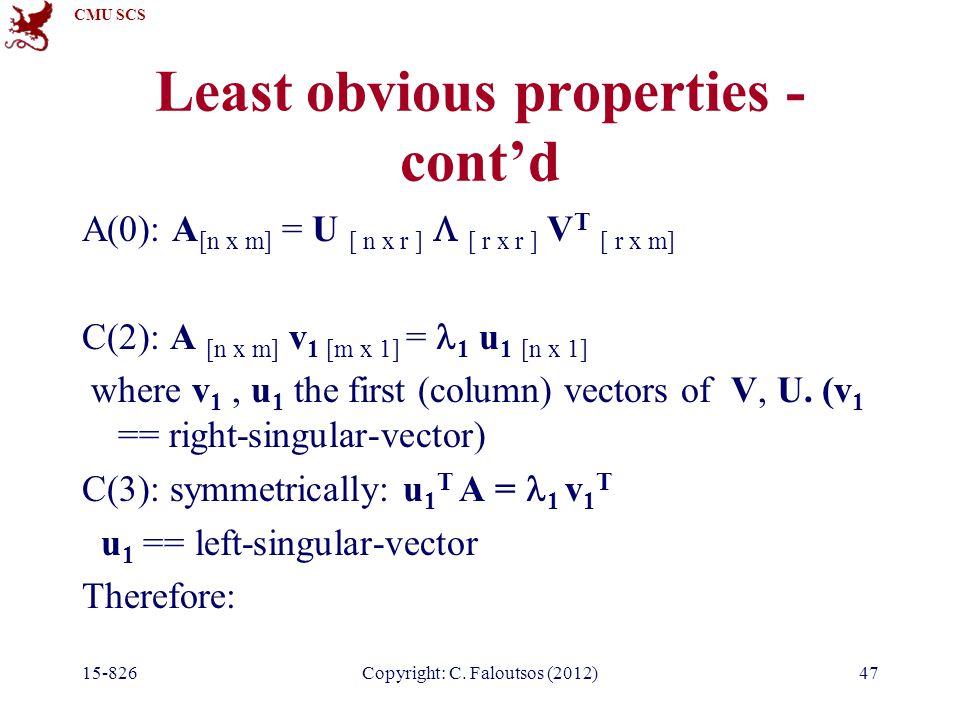 CMU SCS 15-826Copyright: C. Faloutsos (2012)47 Least obvious properties - cont'd A(0): A [n x m] = U [ n x r ]  [ r x r ] V T [ r x m] C(2): A [n x m