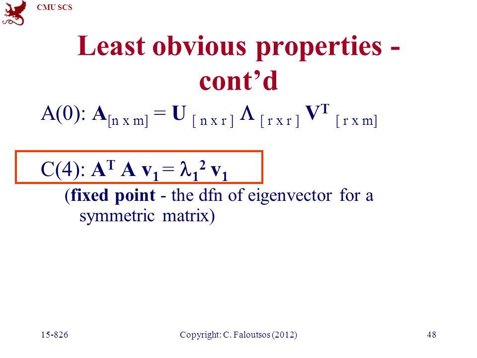 CMU SCS 15-826Copyright: C. Faloutsos (2012)48 Least obvious properties - cont'd A(0): A [n x m] = U [ n x r ]  [ r x r ] V T [ r x m] C(4): A T A v