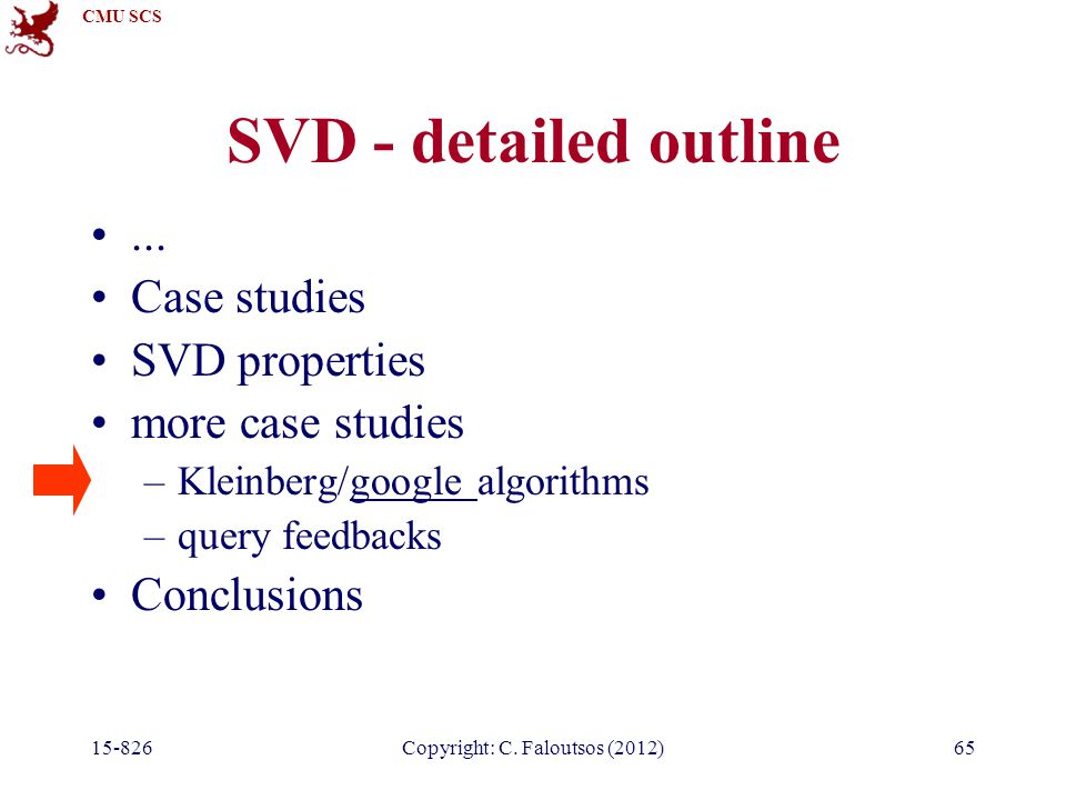 CMU SCS 15-826Copyright: C. Faloutsos (2012)65 SVD - detailed outline...