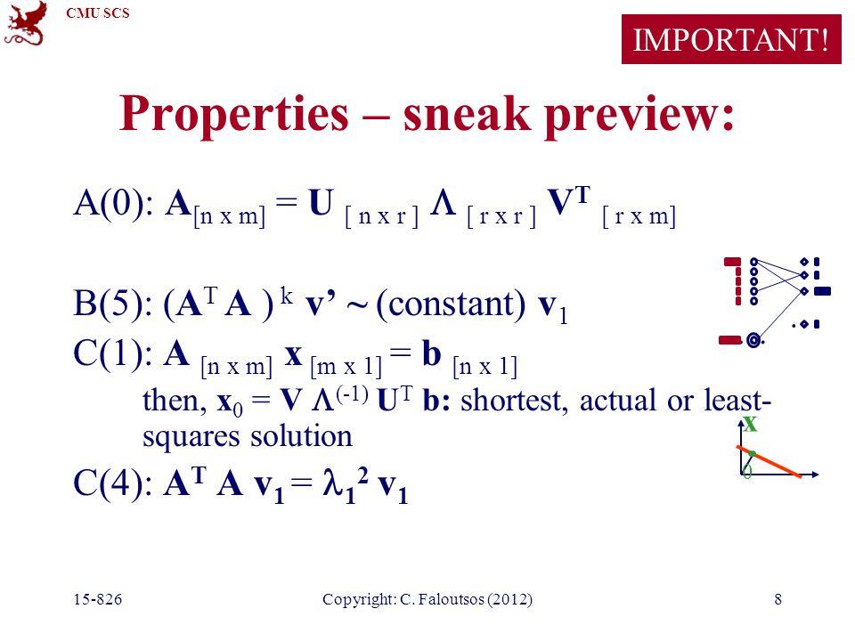 CMU SCS 15-826Copyright: C. Faloutsos (2012)8 Properties – sneak preview: A(0): A [n x m] = U [ n x r ]  [ r x r ] V T [ r x m] B(5): (A T A ) k v' ~