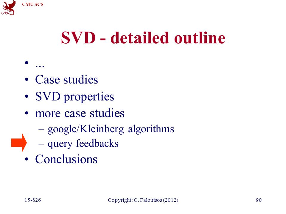 CMU SCS 15-826Copyright: C. Faloutsos (2012)90 SVD - detailed outline...