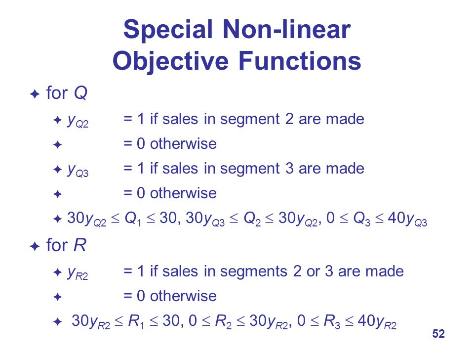 52 Special Non-linear Objective Functions  for Q  y Q2 = 1 if sales in segment 2 are made  = 0 otherwise  y Q3 = 1 if sales in segment 3 are made