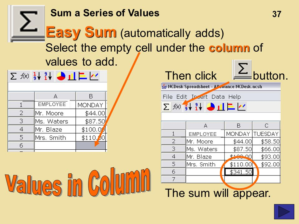 37 Easy Sum Easy Sum (automatically adds) column Select the empty cell under the column of values to add.