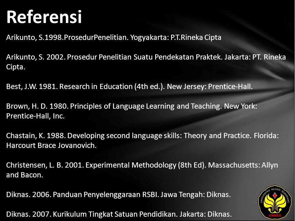 Referensi Arikunto, S.1998.ProsedurPenelitian. Yogyakarta: P.T.Rineka Cipta Arikunto, S. 2002. Prosedur Penelitian Suatu Pendekatan Praktek. Jakarta: